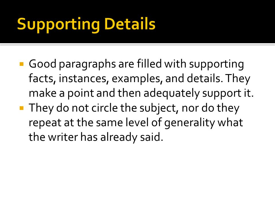 Good paragraphs are filled with supporting facts, instances, examples, and details.