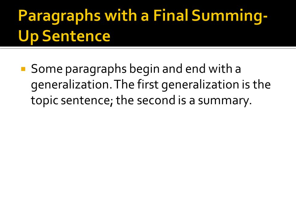  Some paragraphs begin and end with a generalization.