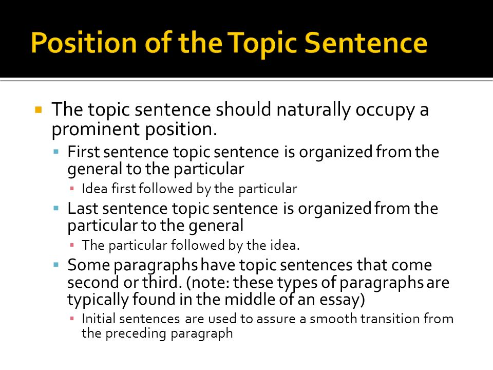  The topic sentence should naturally occupy a prominent position.