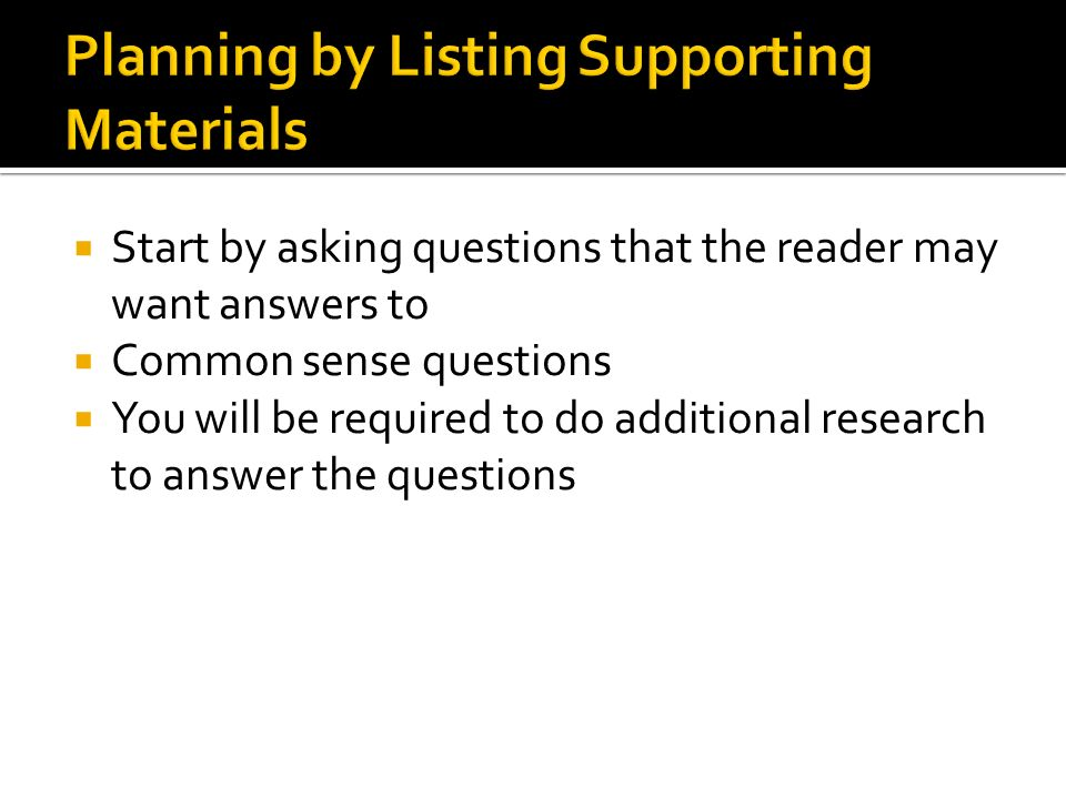  Start by asking questions that the reader may want answers to  Common sense questions  You will be required to do additional research to answer the questions