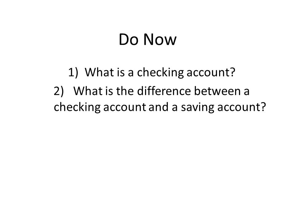 Do Now 1)What is a checking account.