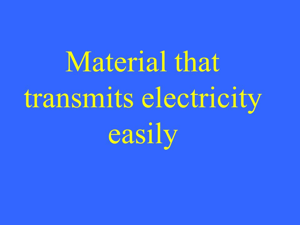 Material that transmits electricity easily