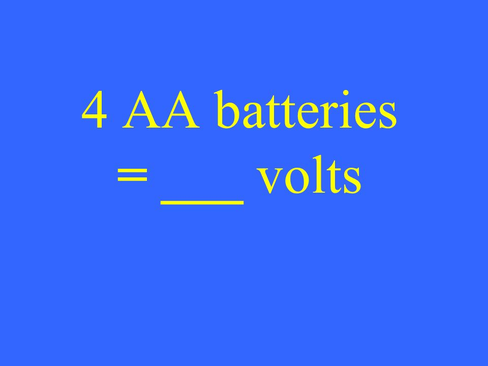 4 AA batteries = ___ volts