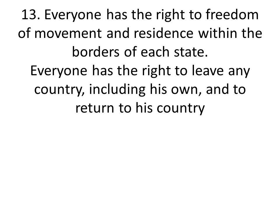 13.Everyone has the right to freedom of movement and residence within the borders of each state.