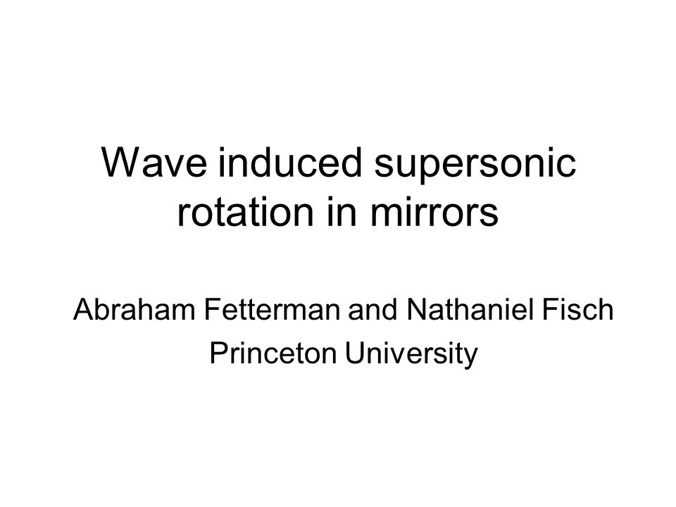 Wave induced supersonic rotation in mirrors Abraham Fetterman and Nathaniel Fisch Princeton University
