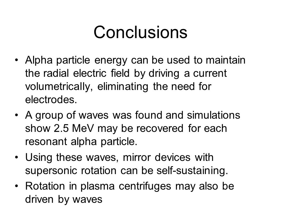 Conclusions Alpha particle energy can be used to maintain the radial electric field by driving a current volumetrically, eliminating the need for electrodes.