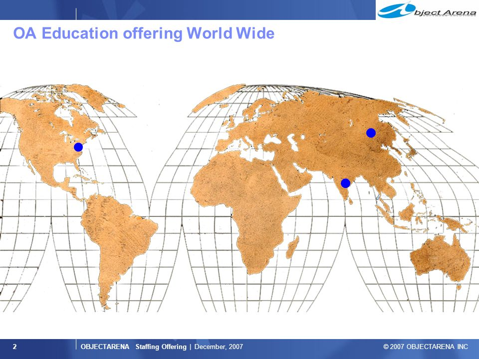 OBJECTARENA Staffing Offering | December, 2007 © 2007 OBJECTARENA INC 2 OA Education offering World Wide