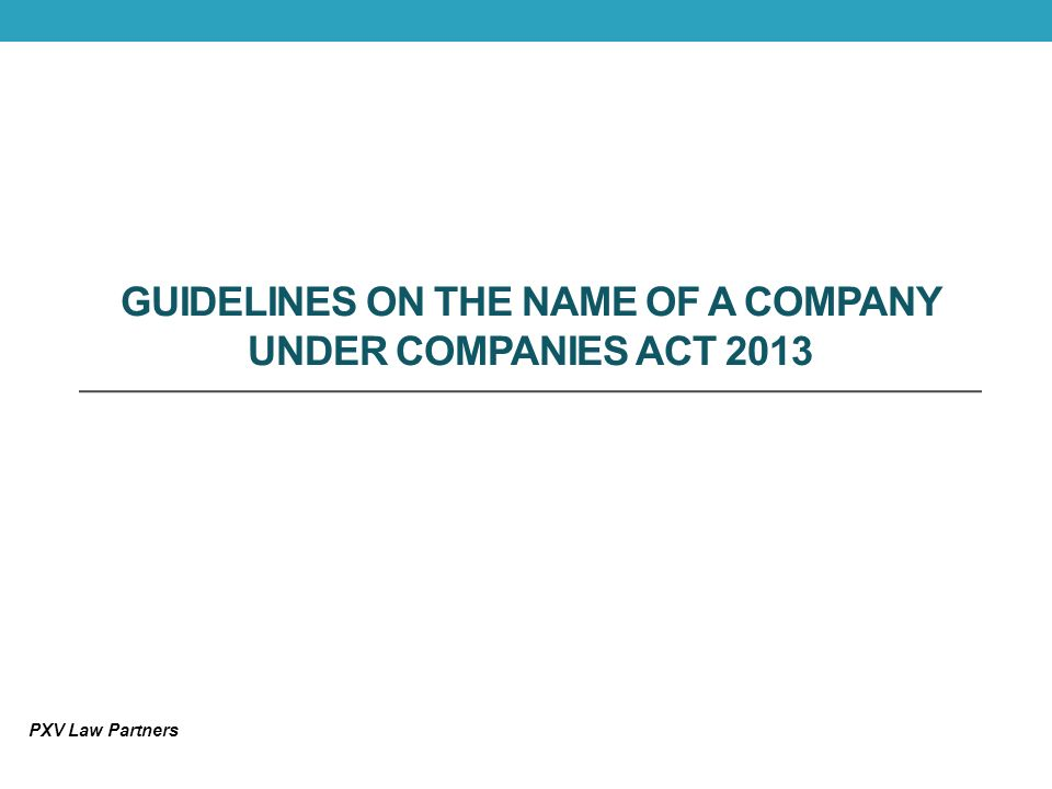GUIDELINES ON THE NAME OF A COMPANY UNDER COMPANIES ACT 2013 PXV Law Partners
