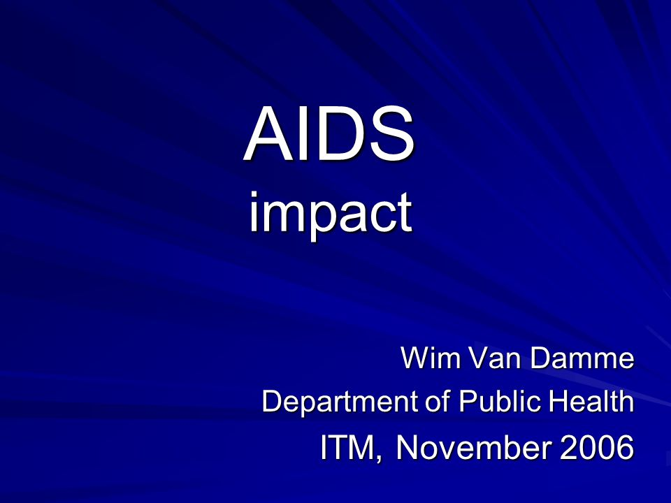 AIDS impact Wim Van Damme Department of Public Health ITM, November 2006