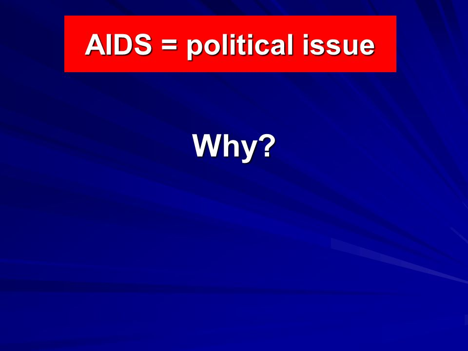 AIDS = political issue Why