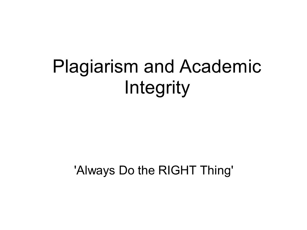 Plagiarism and Academic Integrity Always Do the RIGHT Thing