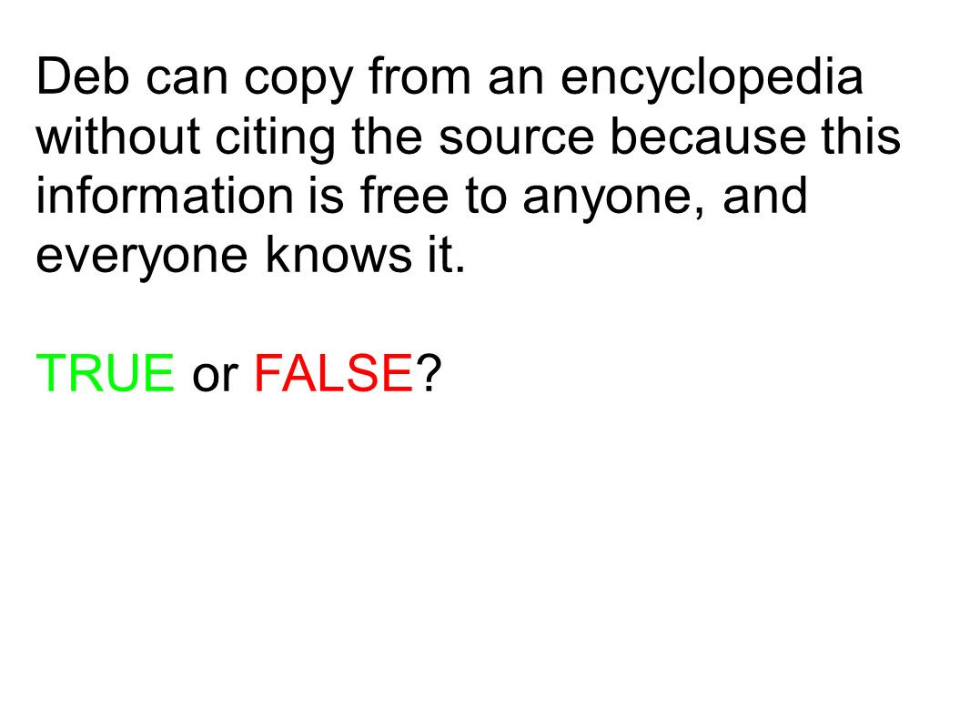 Deb can copy from an encyclopedia without citing the source because this information is free to anyone, and everyone knows it.