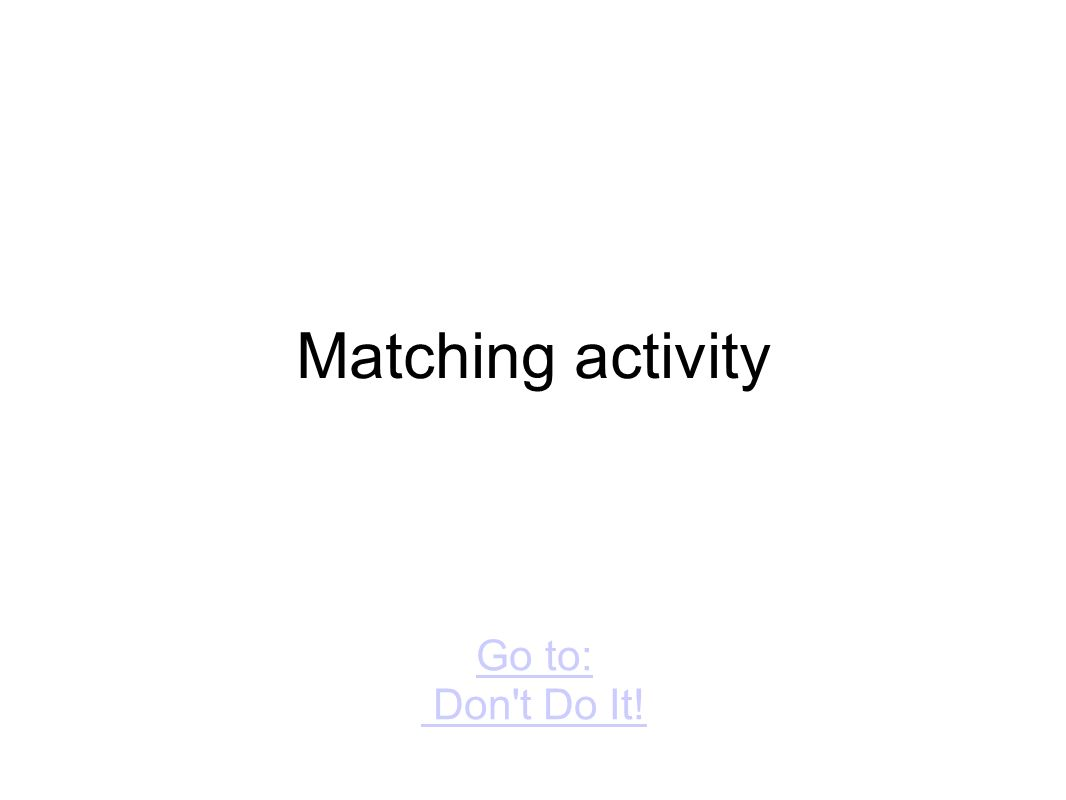Matching activity Go to: Don t Do It!
