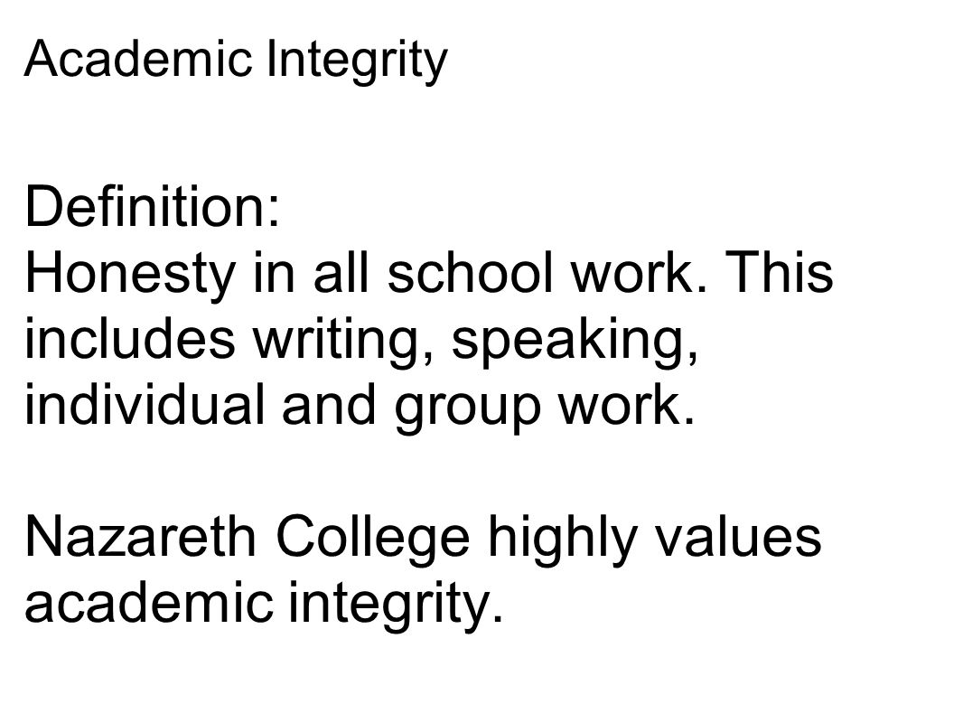 Academic Integrity Definition: Honesty in all school work.