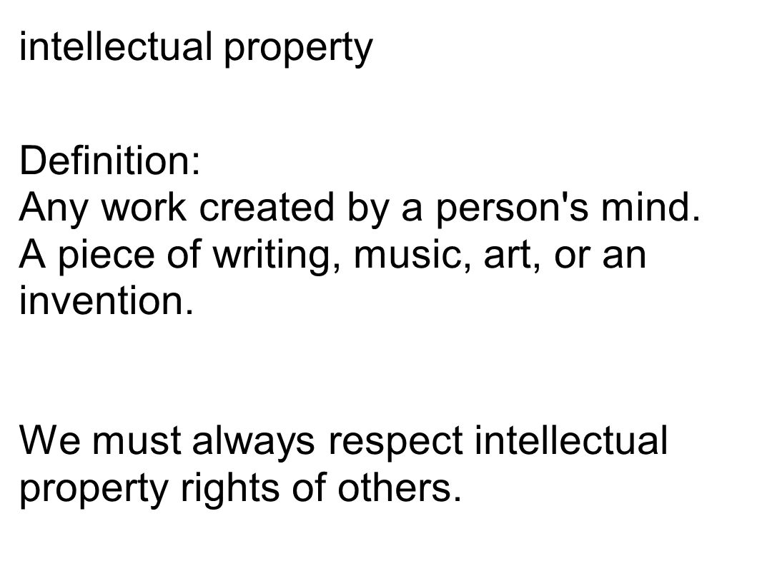 intellectual property Definition: Any work created by a person s mind.
