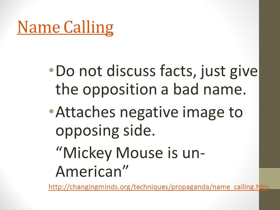 Name Calling Do not discuss facts, just give the opposition a bad name.