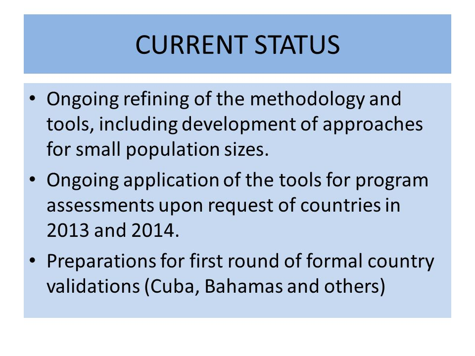 CURRENT STATUS Ongoing refining of the methodology and tools, including development of approaches for small population sizes.