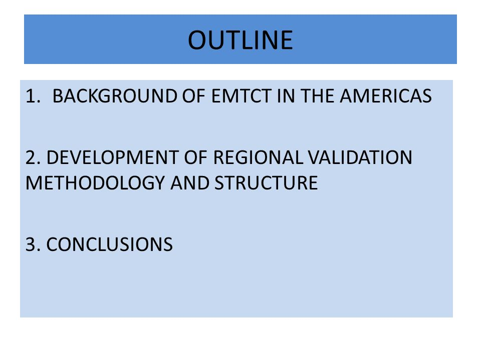 OUTLINE 1.BACKGROUND OF EMTCT IN THE AMERICAS 2.