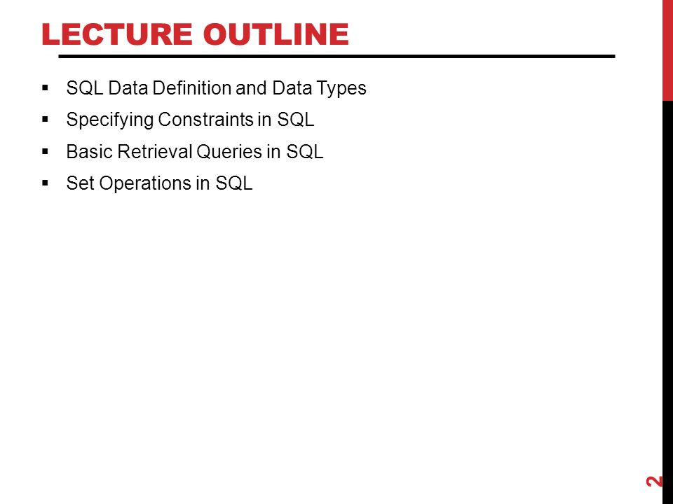 LECTURE OUTLINE  SQL Data Definition and Data Types  Specifying Constraints in SQL  Basic Retrieval Queries in SQL  Set Operations in SQL 2