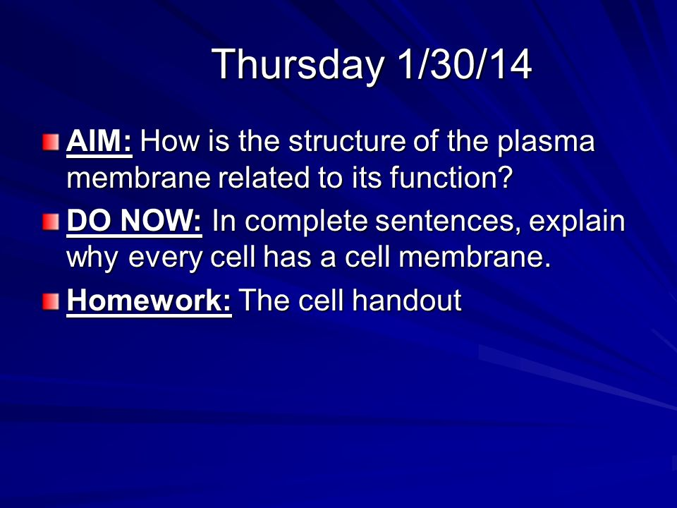 Thursday 1/30/14 AIM: How is the structure of the plasma membrane related to its function.