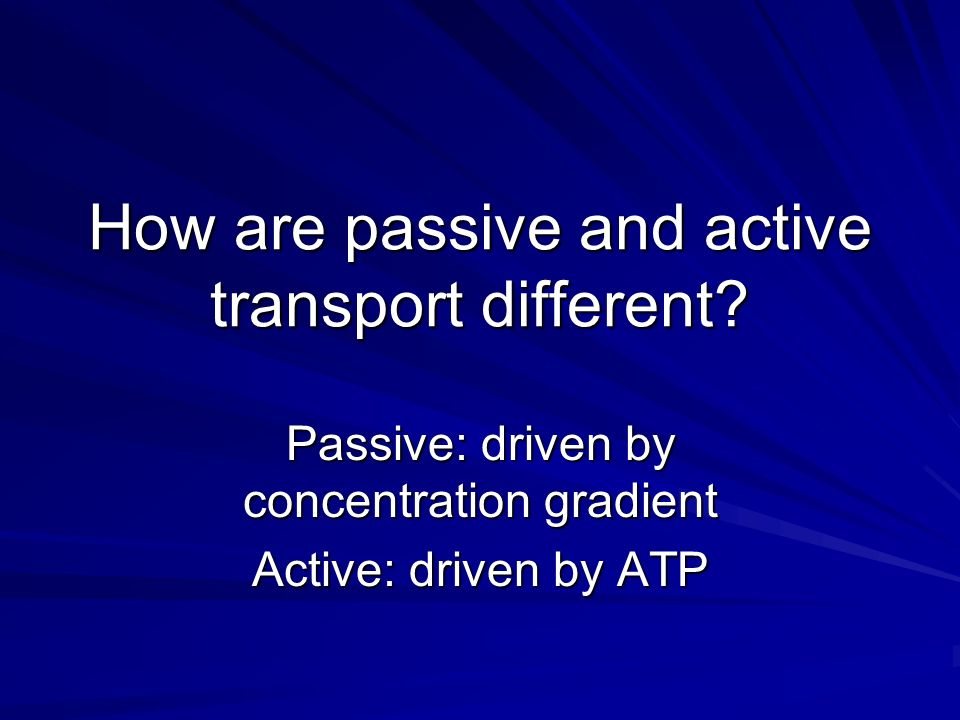 How are passive and active transport different.