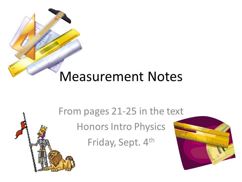 Measurement Notes From pages in the text Honors Intro Physics Friday, Sept. 4 th