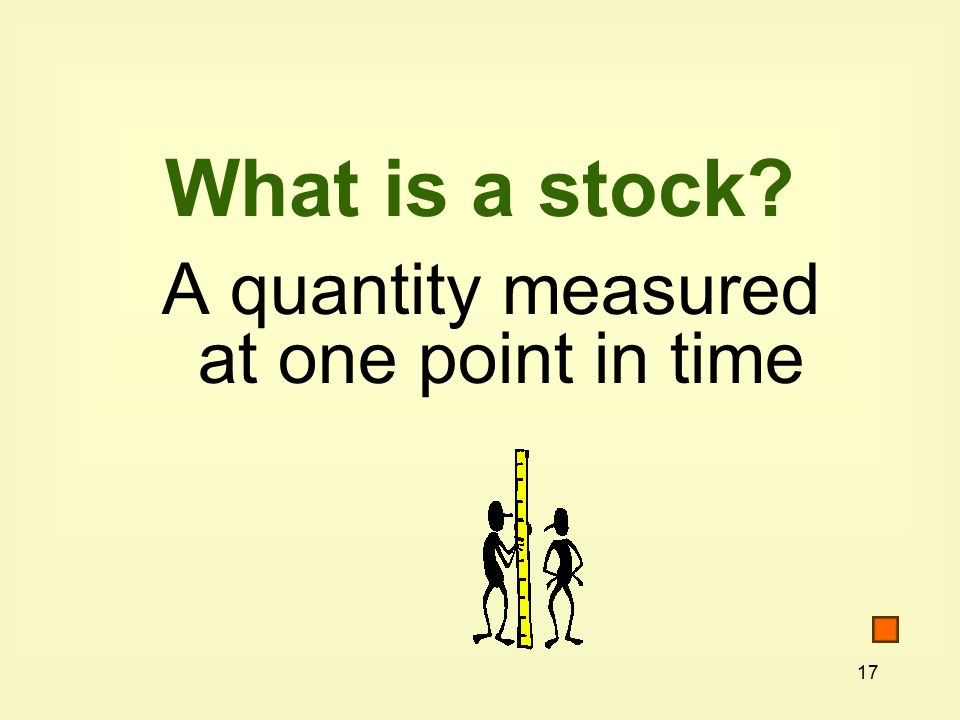 17 What is a stock A quantity measured at one point in time