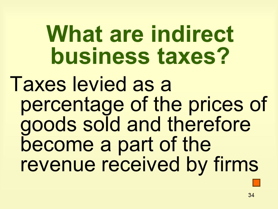 34 What are indirect business taxes.