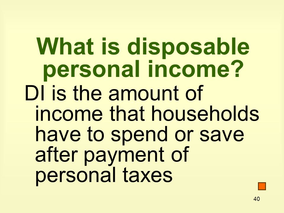 40 What is disposable personal income.