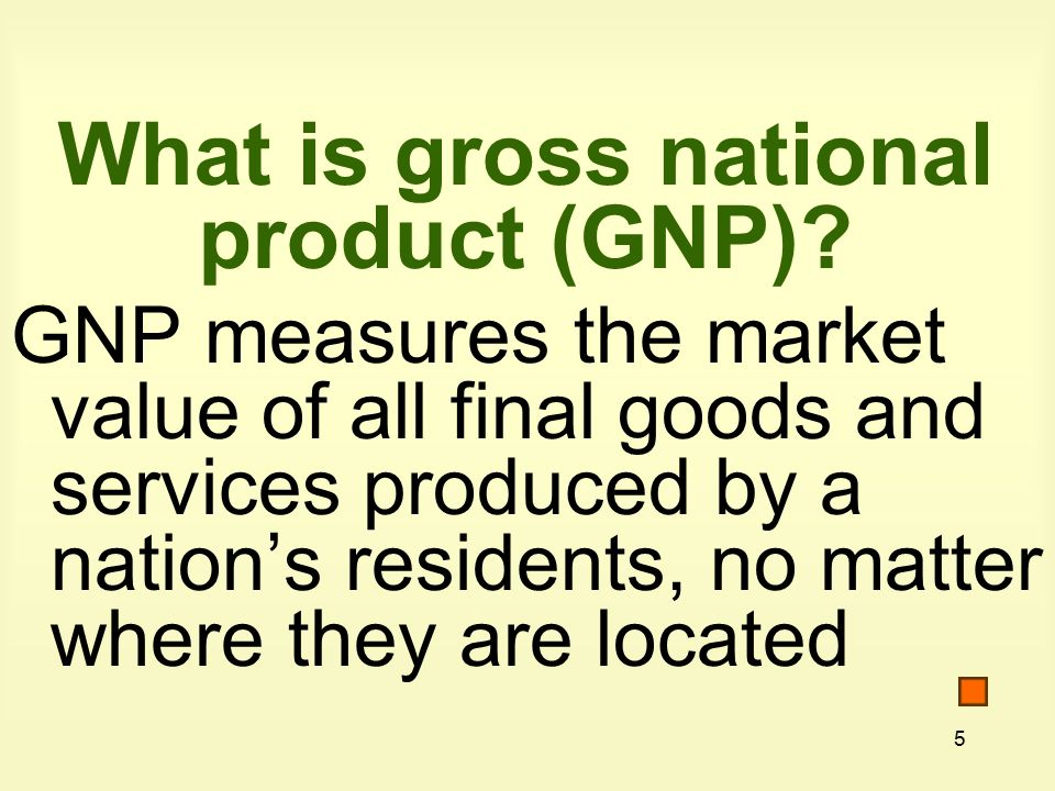 5 What is gross national product (GNP).