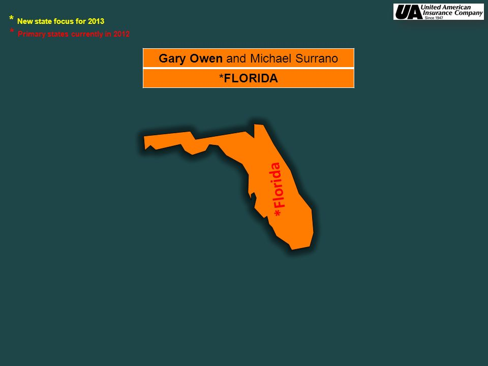 Gary Owen and Michael Surrano *FLORIDA * New state focus for 2013 * Primary states currently in 2012 *Florida