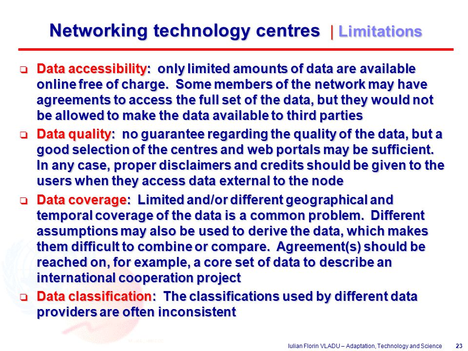 Iulian Florin VLADU – Adaptation, Technology and Science23 Networking technology centres | Limitations o Data accessibility: only limited amounts of data are available online free of charge.