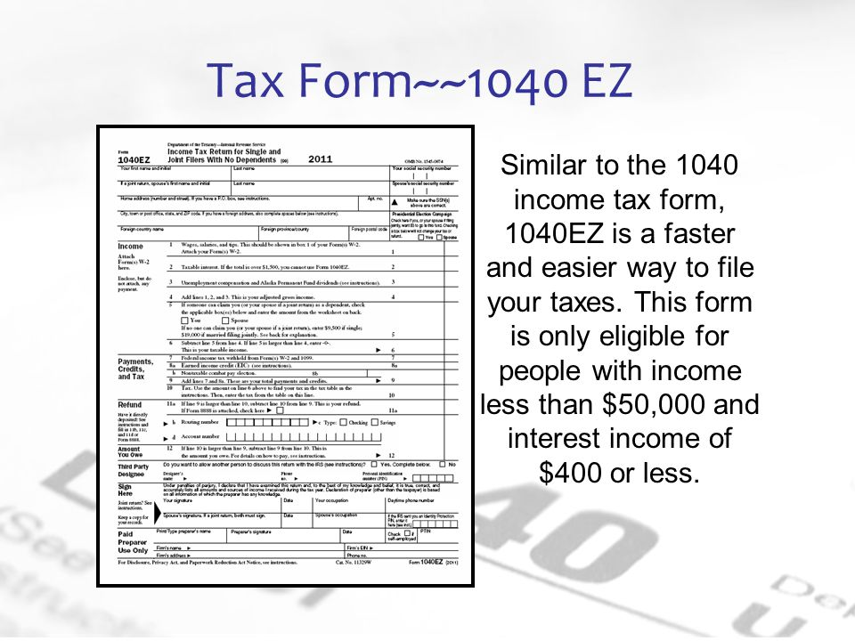 Tax Form~~1040 EZ Similar to the 1040 income tax form, 1040EZ is a faster and easier way to file your taxes.