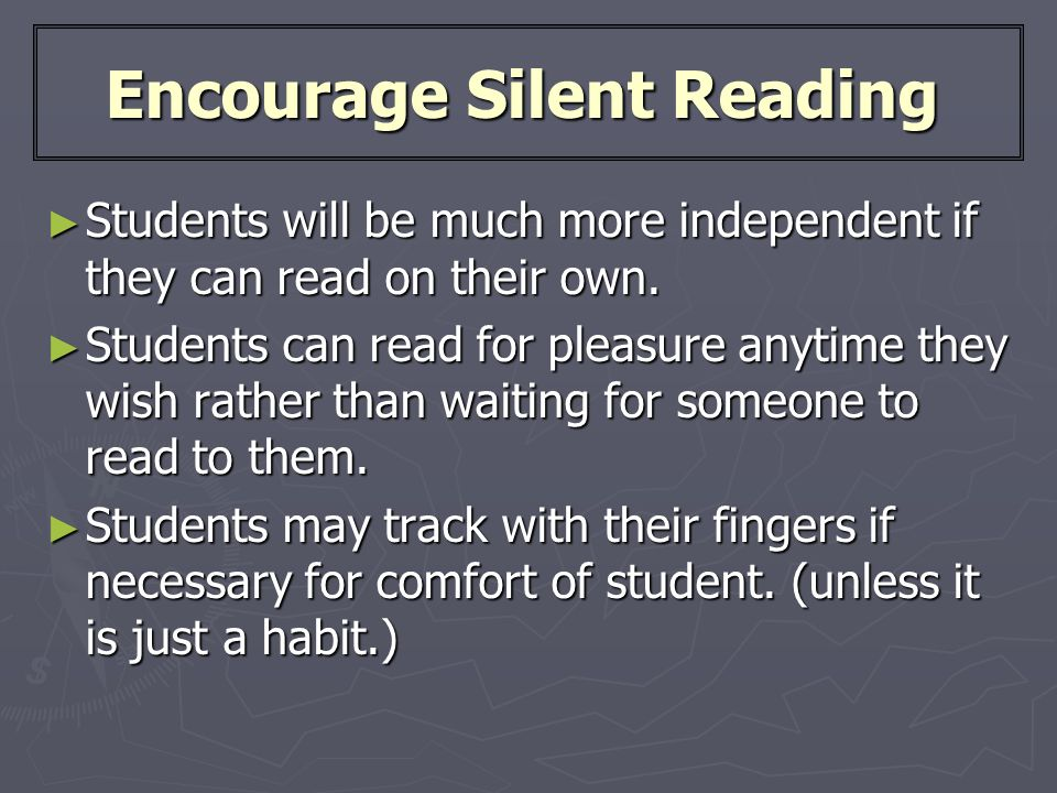 Encourage Silent Reading ► Students will be much more independent if they can read on their own.