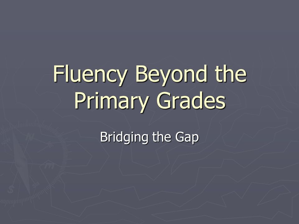 Fluency Beyond the Primary Grades Bridging the Gap