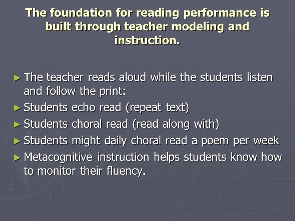 The foundation for reading performance is built through teacher modeling and instruction.