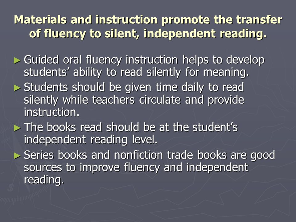 Materials and instruction promote the transfer of fluency to silent, independent reading.