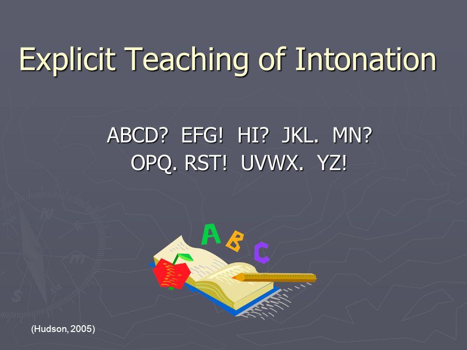 Explicit Teaching of Intonation ABCD EFG! HI JKL. MN OPQ. RST! UVWX. YZ! (Hudson, 2005)