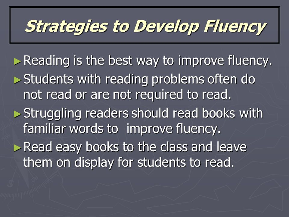 Strategies to Develop Fluency ► Reading is the best way to improve fluency.