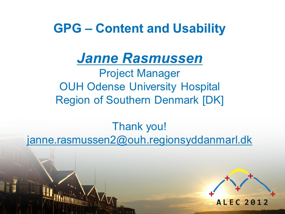 GPG – Content and Usability Janne Rasmussen Project Manager OUH Odense University Hospital Region of Southern Denmark [DK] Thank you.