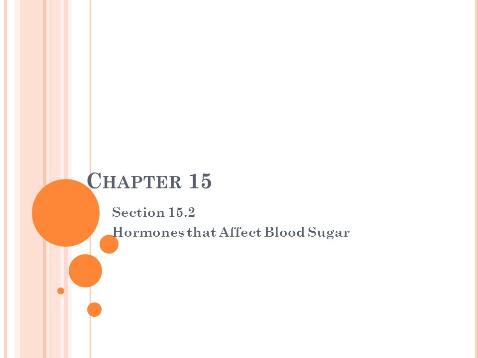 C HAPTER 15 Section 15.2 Hormones that Affect Blood Sugar