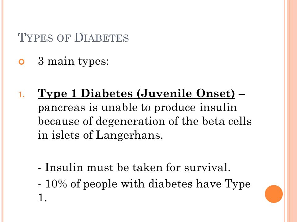 T YPES OF D IABETES 3 main types: 1.