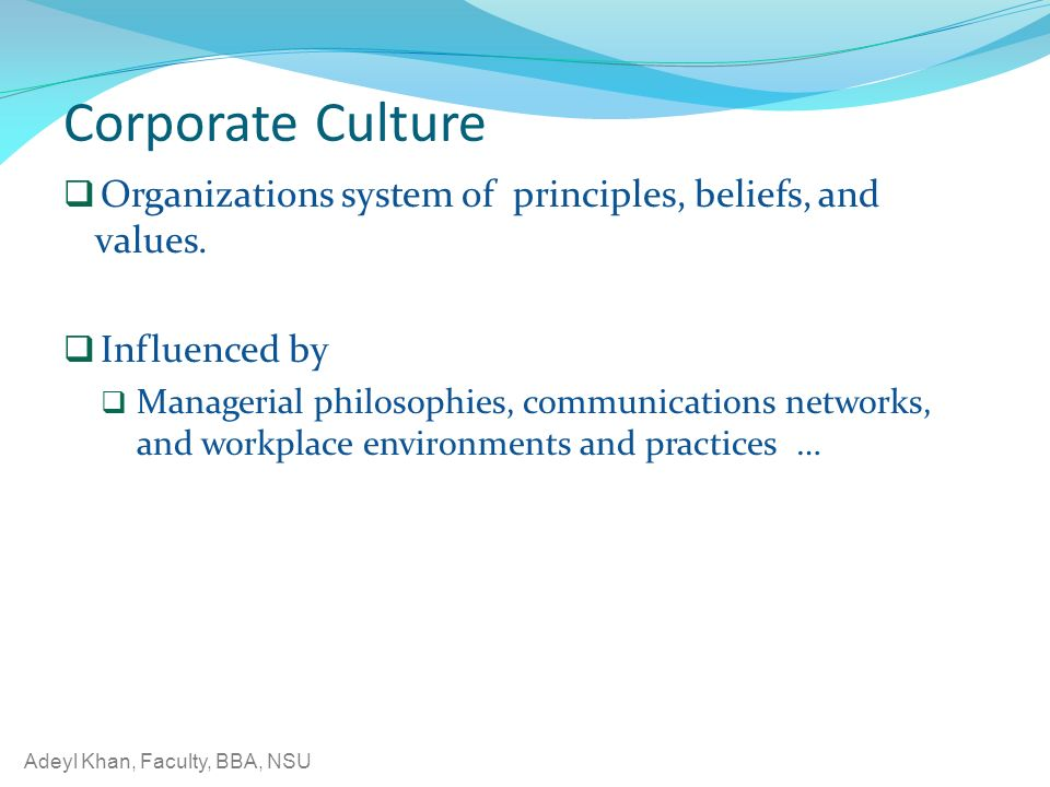 Adeyl Khan, Faculty, BBA, NSU Corporate Culture  Organizations system of principles, beliefs, and values.