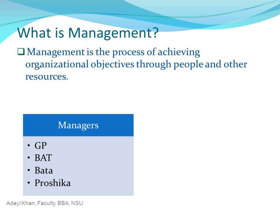 Adeyl Khan, Faculty, BBA, NSU What is Management.
