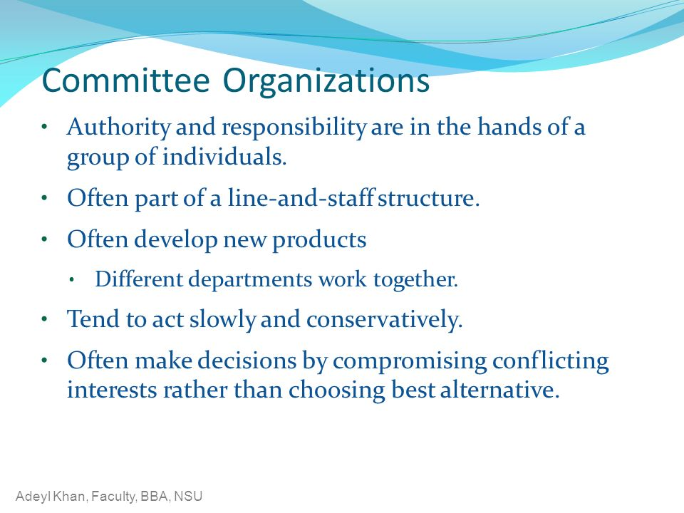 Committee Organizations Authority and responsibility are in the hands of a group of individuals. Often part of a line-and-staff structure. Often devel