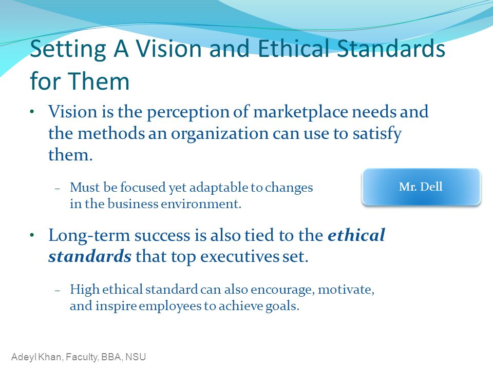 Setting A Vision and Ethical Standards for Them Vision is the perception of marketplace needs and the methods an organization can use to satisfy them.