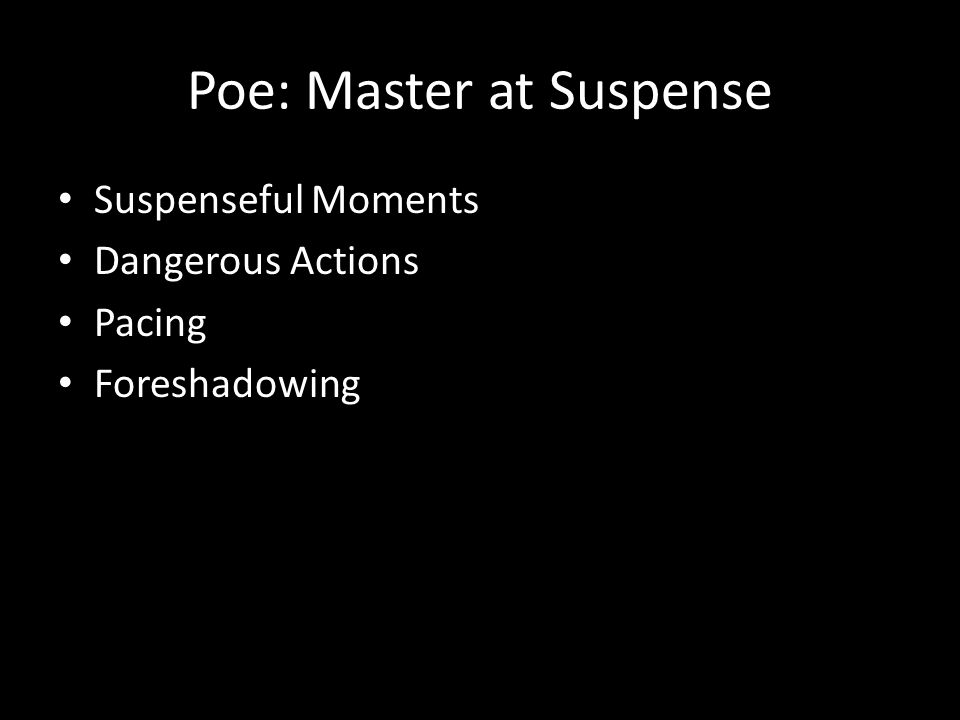 Poe: Master at Suspense Suspenseful Moments Dangerous Actions Pacing Foreshadowing
