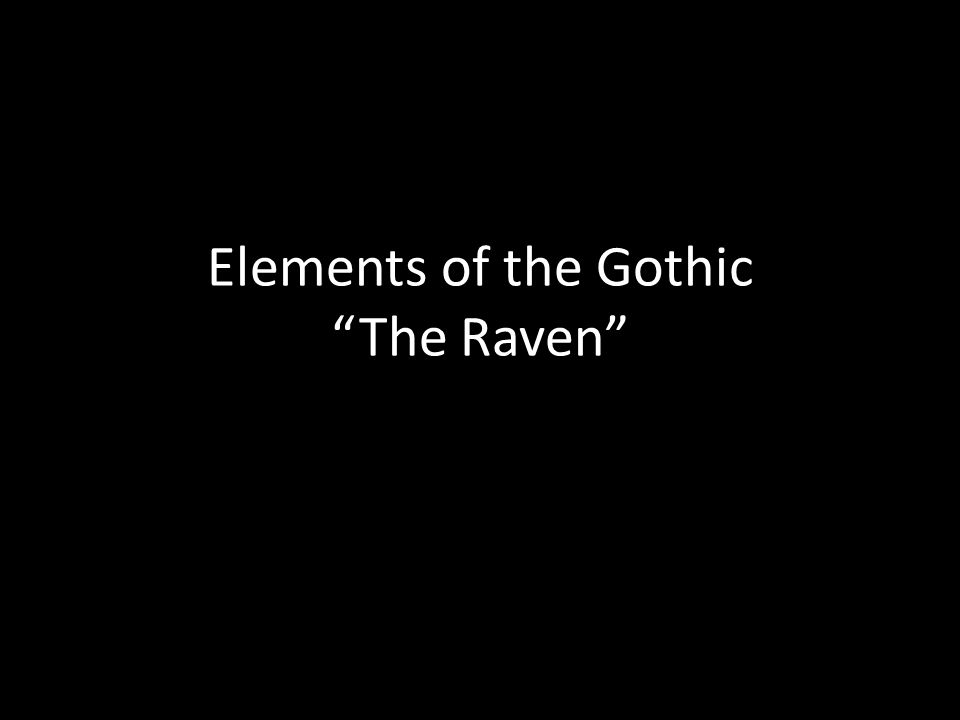 Elements of the Gothic The Raven