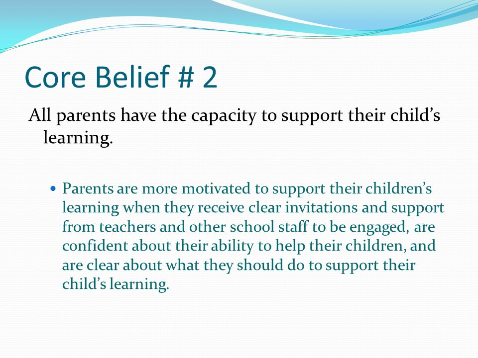 Core Belief # 2 All parents have the capacity to support their child's learning.