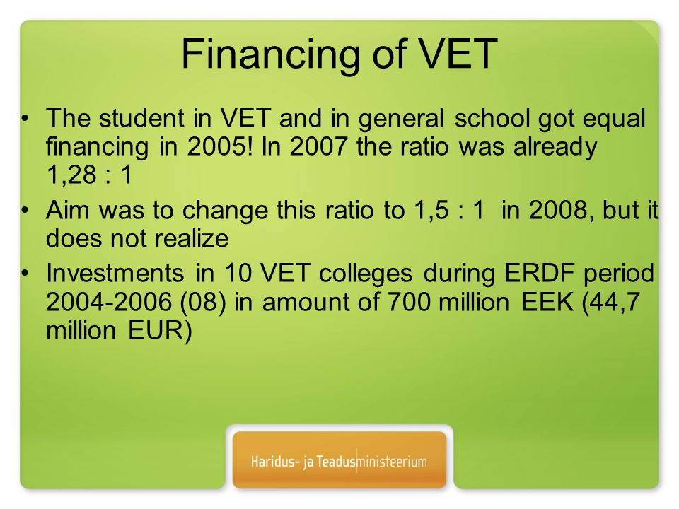 Financing of VET The student in VET and in general school got equal financing in 2005.